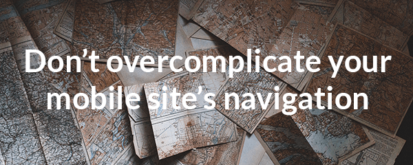 Don't over complicate your mobile site's navigation